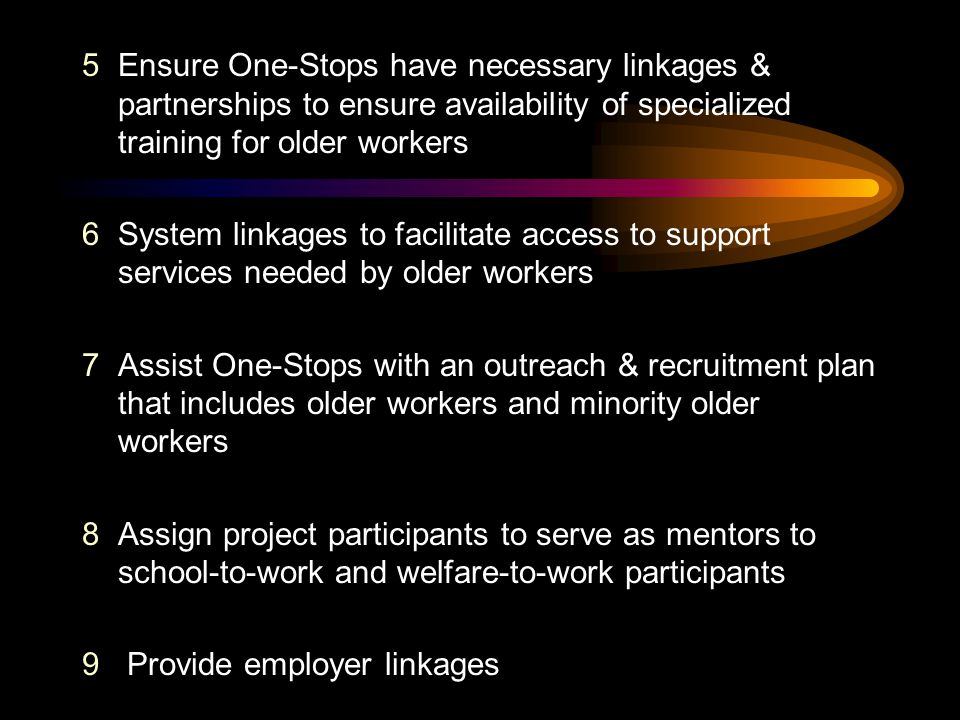 Ensure One-Stops have necessary linkages & partnerships to ensure availability of specialized training for older workers