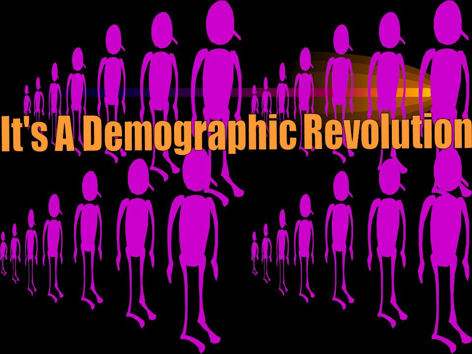 It s A Demographic Revolution