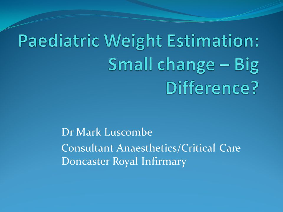 Paediatric Weight Estimation: Small change – Big Difference