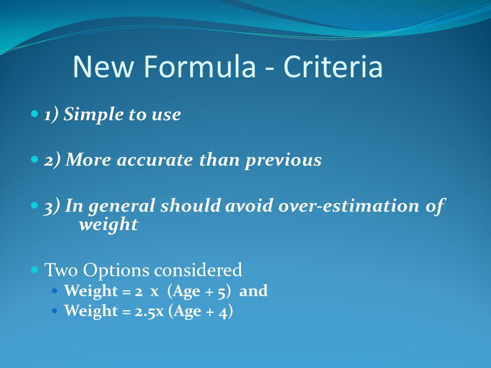 New Formula - Criteria 1) Simple to use 2) More accurate than previous