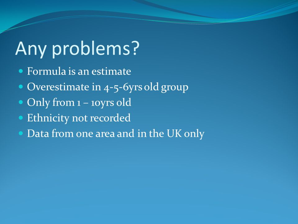 Any problems Formula is an estimate