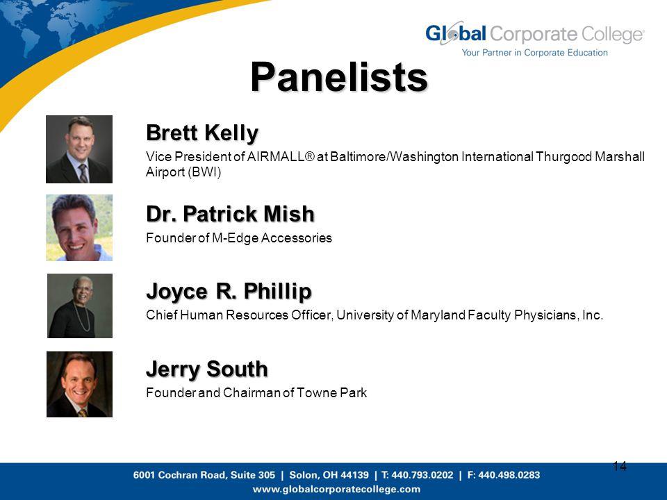 Panelists Brett Kelly Dr. Patrick Mish Joyce R. Phillip Jerry South