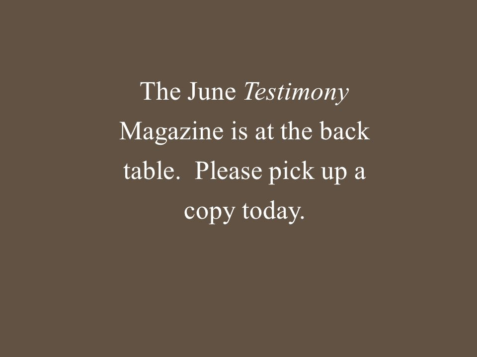 The June Testimony Magazine is at the back table