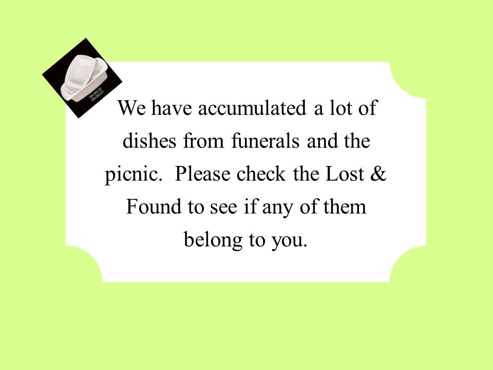 We have accumulated a lot of dishes from funerals and the picnic