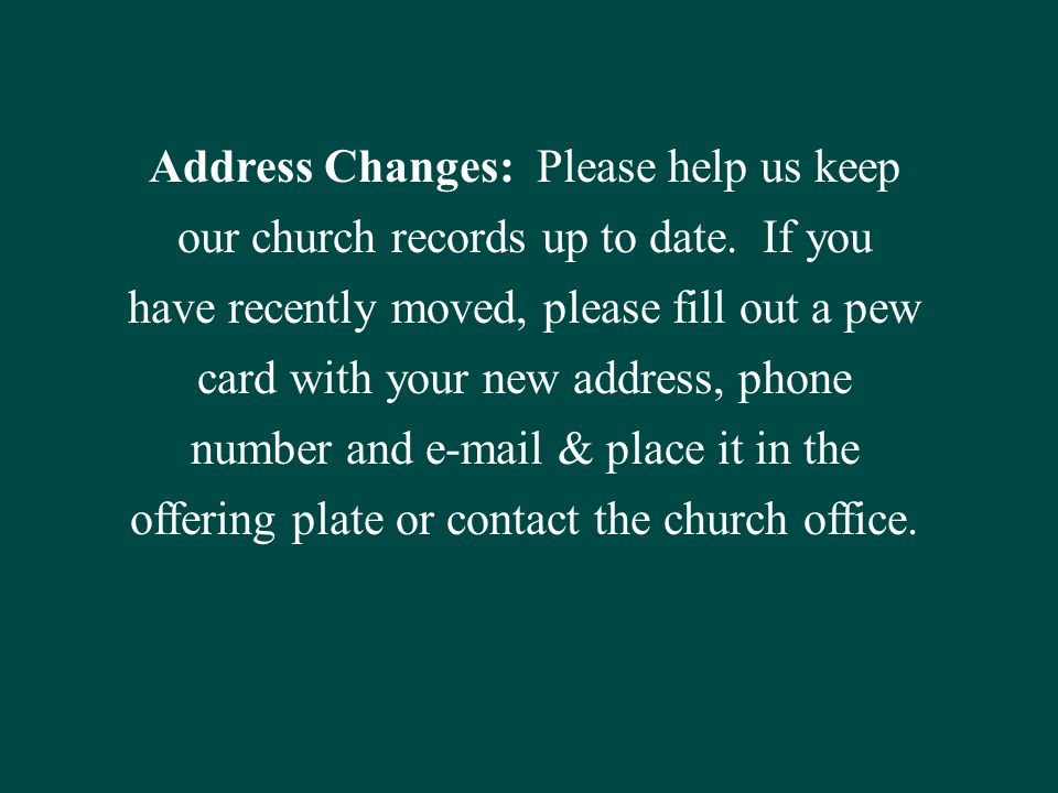 Address Changes: Please help us keep our church records up to date