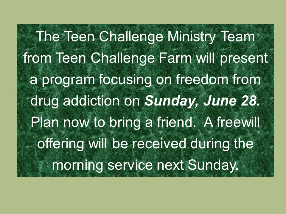 The Teen Challenge Ministry Team from Teen Challenge Farm will present a program focusing on freedom from drug addiction on Sunday, June 28.