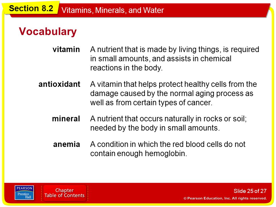 Vocabulary vitamin. A nutrient that is made by living things, is required in small amounts, and assists in chemical reactions in the body.