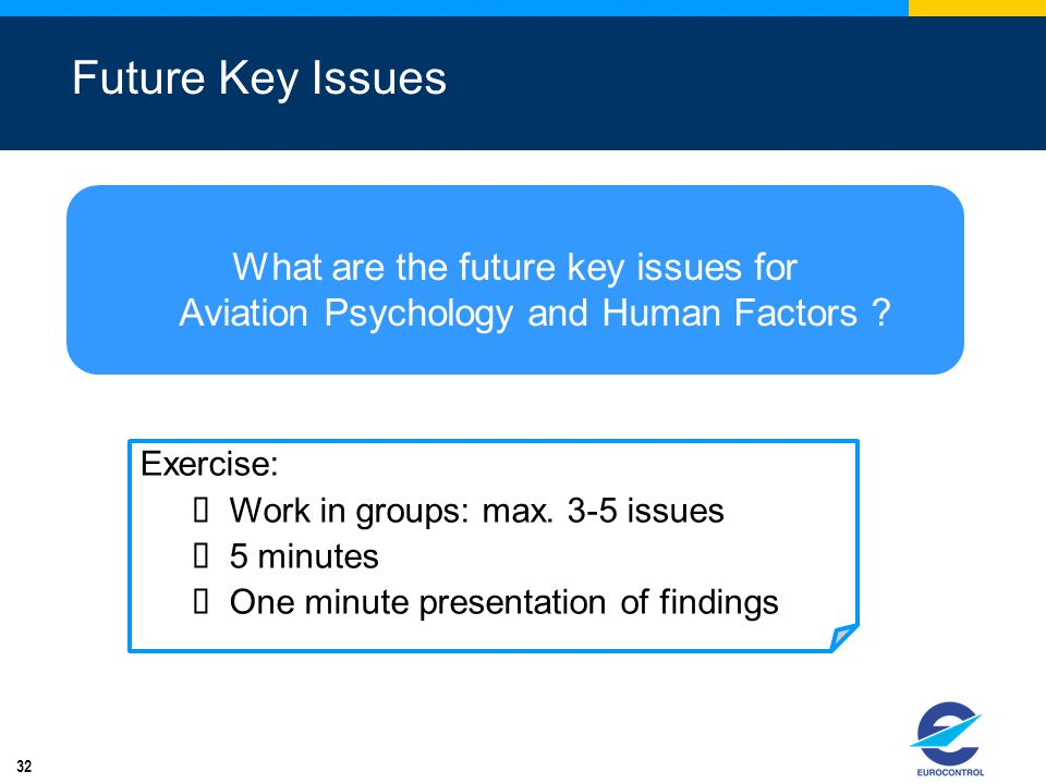 Future Key Issues What are the future key issues for Aviation Psychology and Human Factors Exercise: