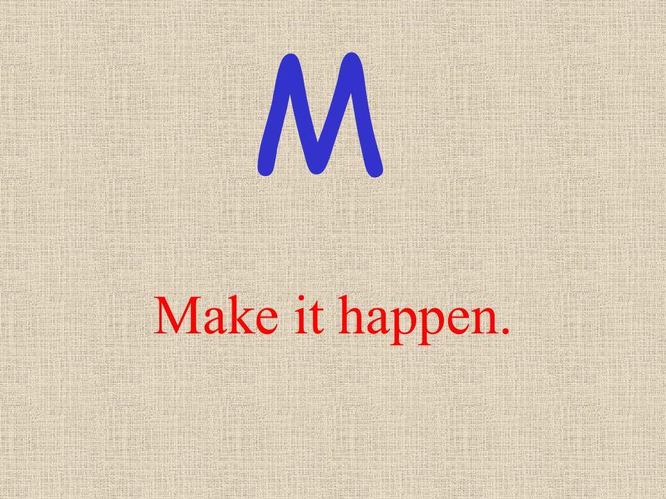 M Make it happen.