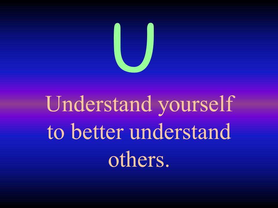 Understand yourself to better understand others.