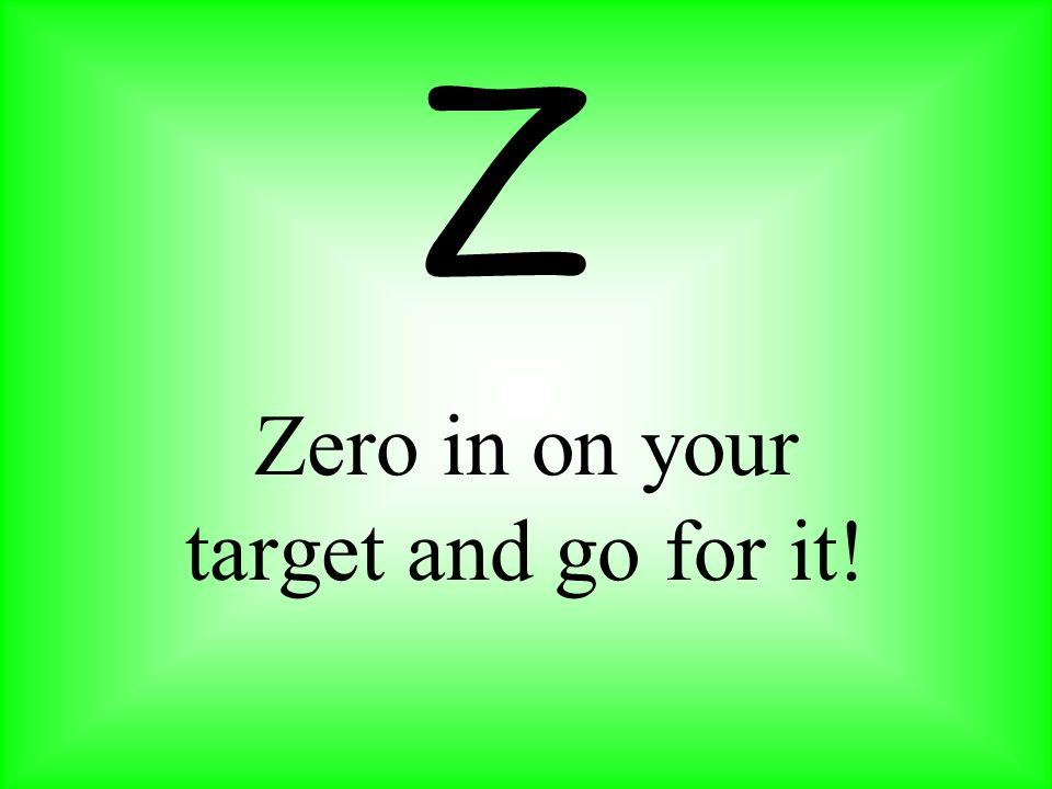 Zero in on your target and go for it!