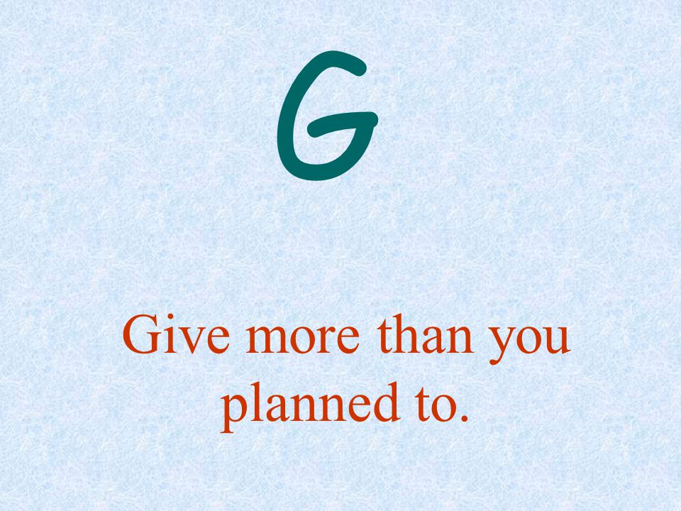 Give more than you planned to.