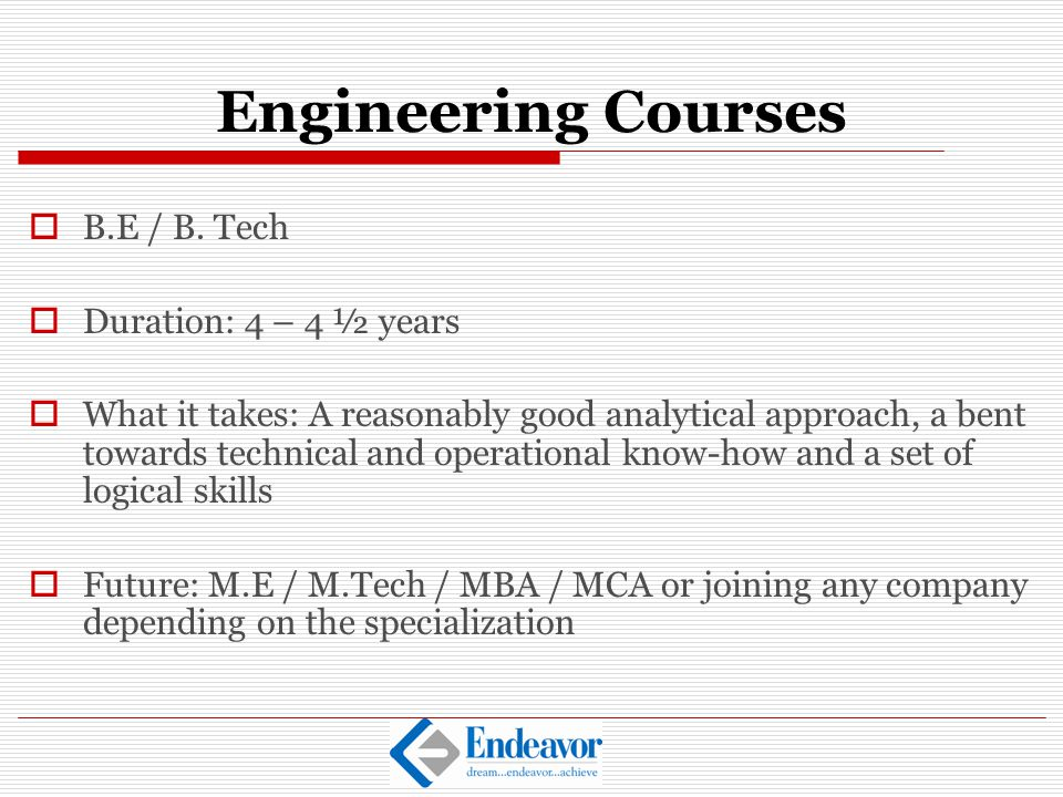 Engineering Courses B.E / B. Tech Duration: 4 – 4 ½ years