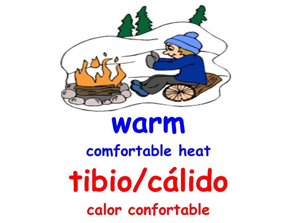 warm comfortable heat tibio/cálido calor confortable