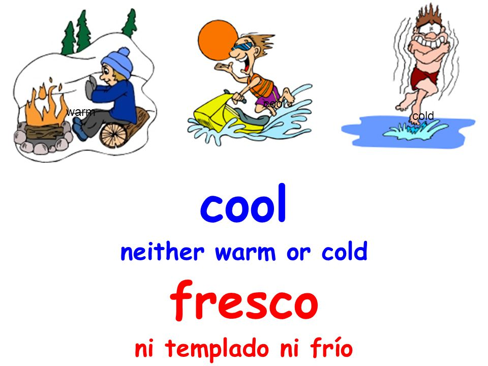 cool warm cold cool neither warm or cold fresco ni templado ni frío