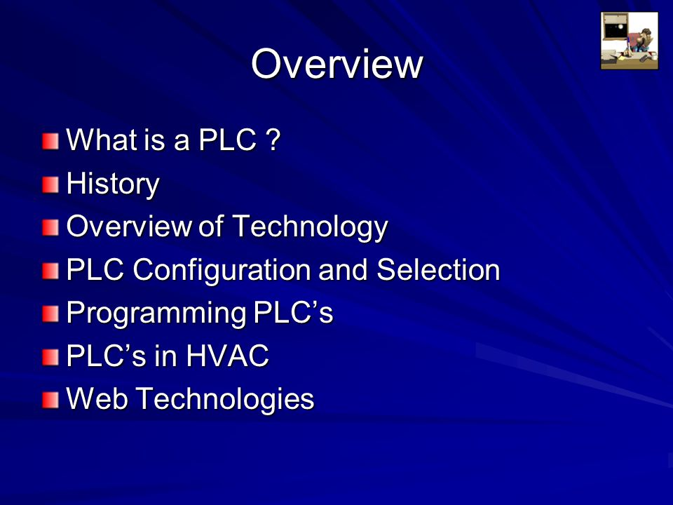 Overview What is a PLC History Overview of Technology