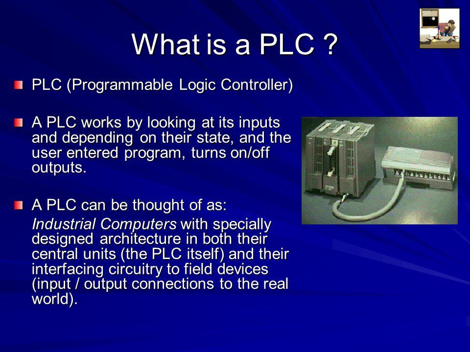 What is a PLC PLC (Programmable Logic Controller)