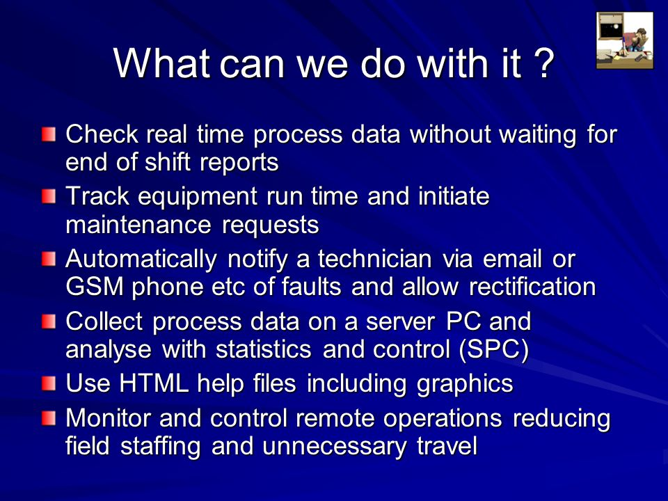 What can we do with it Check real time process data without waiting for end of shift reports.