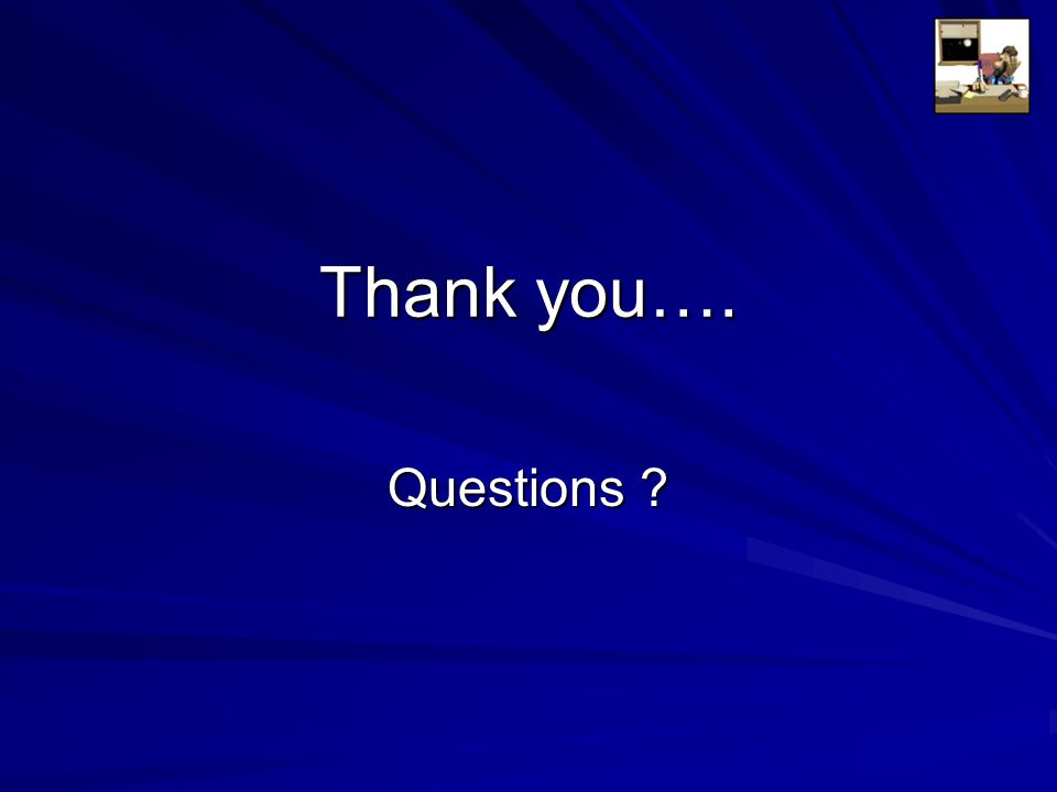Thank you…. Questions