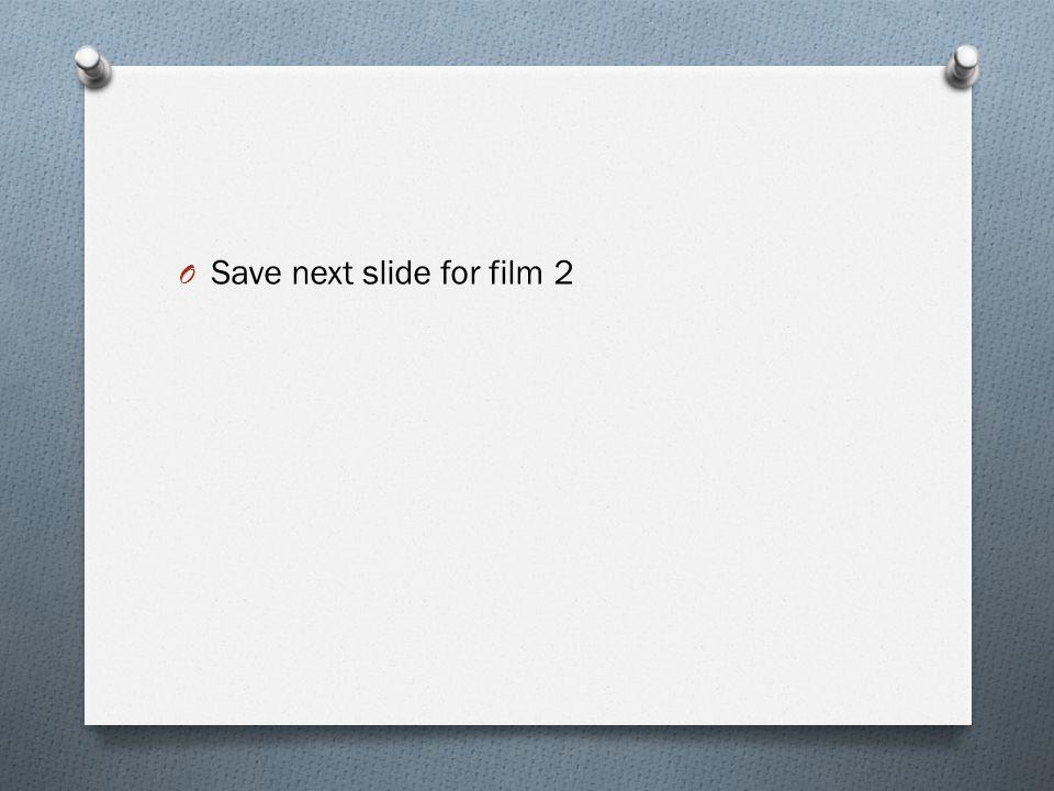 Save next slide for film 2