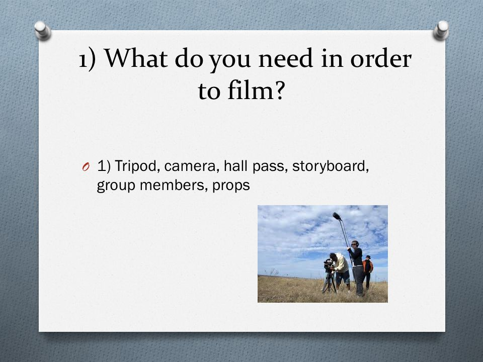 1) What do you need in order to film