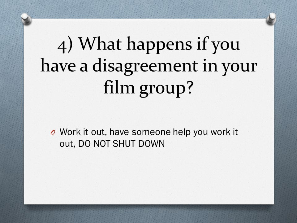 4) What happens if you have a disagreement in your film group