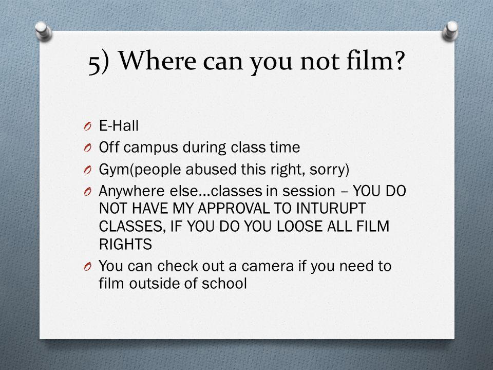 5) Where can you not film E-Hall Off campus during class time