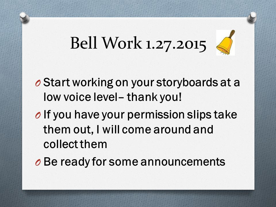 Bell Work 1.27.2015 Start working on your storyboards at a low voice level– thank you!