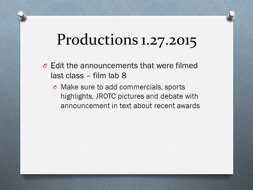 Productions 1.27.2015 Edit the announcements that were filmed last class – film lab 8.