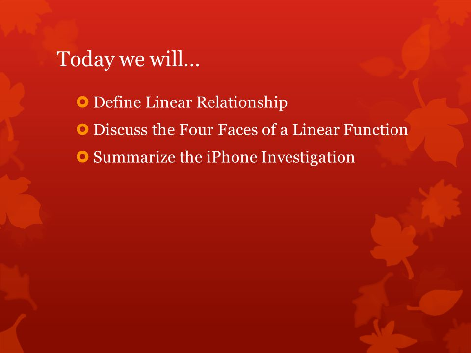 Today we will… Define Linear Relationship