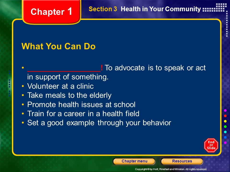 Chapter 1 Section 3 Health in Your Community. What You Can Do. _________________! To advocate is to speak or act in support of something.