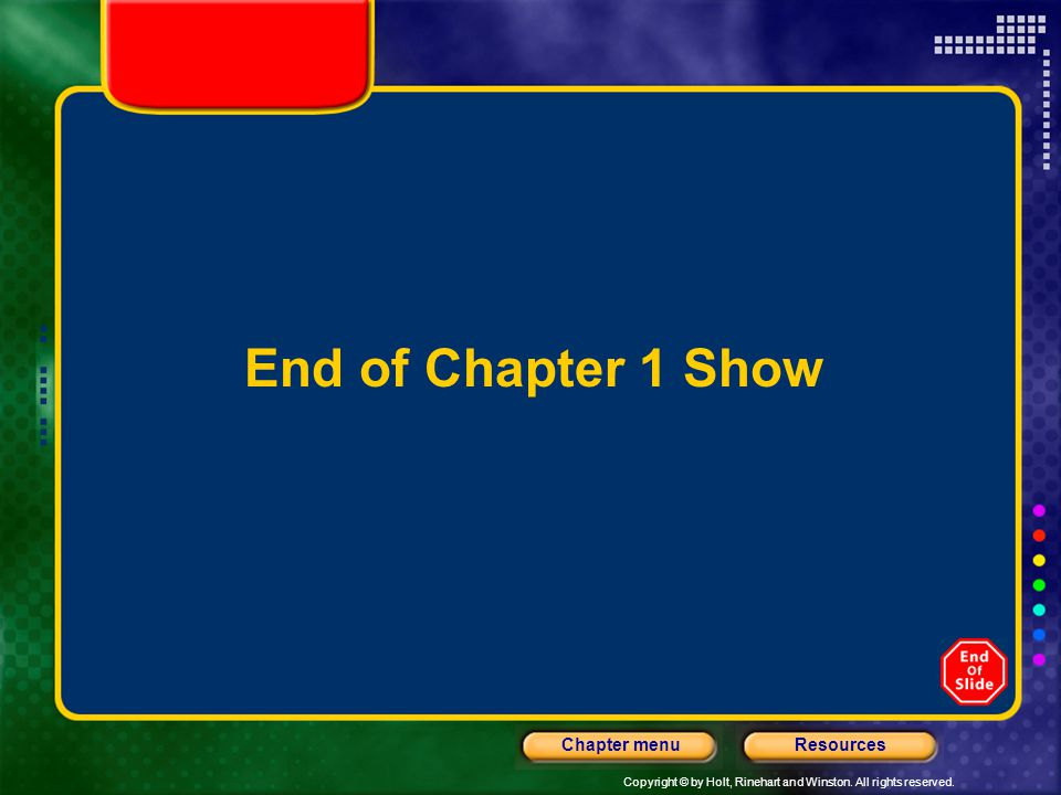 End of Chapter 1 Show Header – dark yellow 24 points Arial Bold