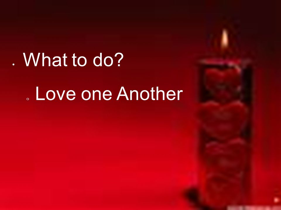 What to do Love one Another