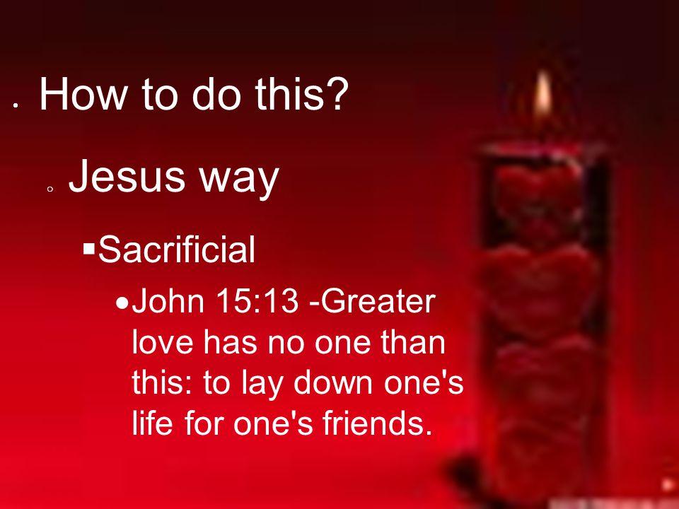 How to do this Jesus way Sacrificial