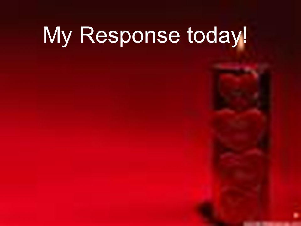 My Response today!