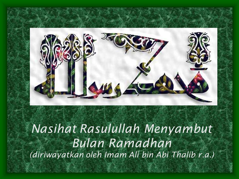 Nasihat Rasulullah Menyambut Bulan Ramadhan (diriwayatkan oleh Imam Ali bin Abi Thalib r.a.)