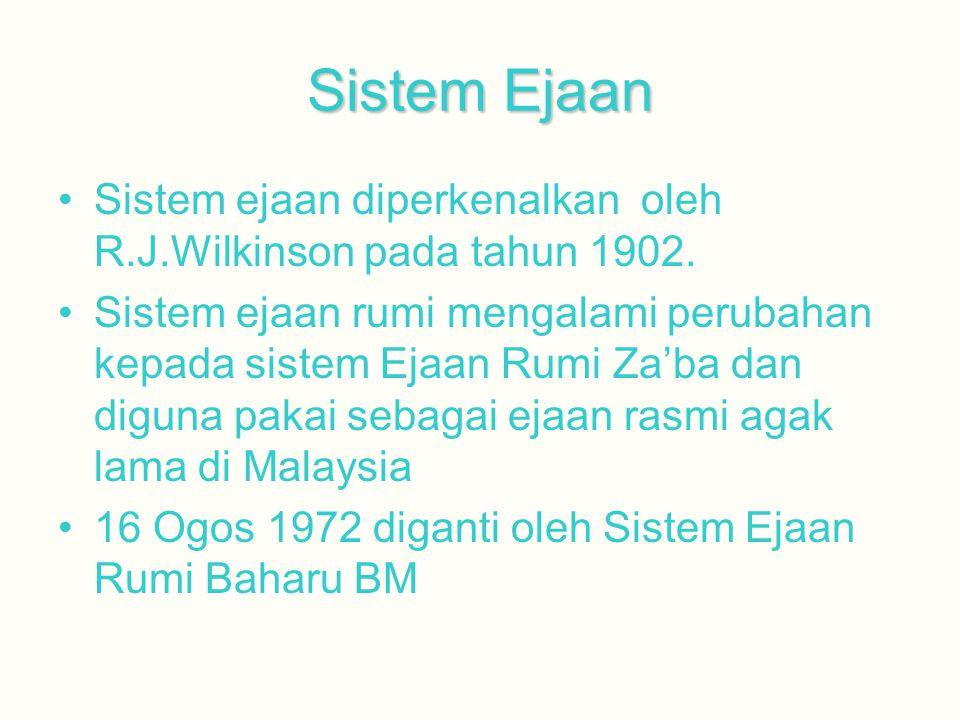 Sistem Ejaan Sistem ejaan diperkenalkan oleh R.J.Wilkinson pada tahun 1902.