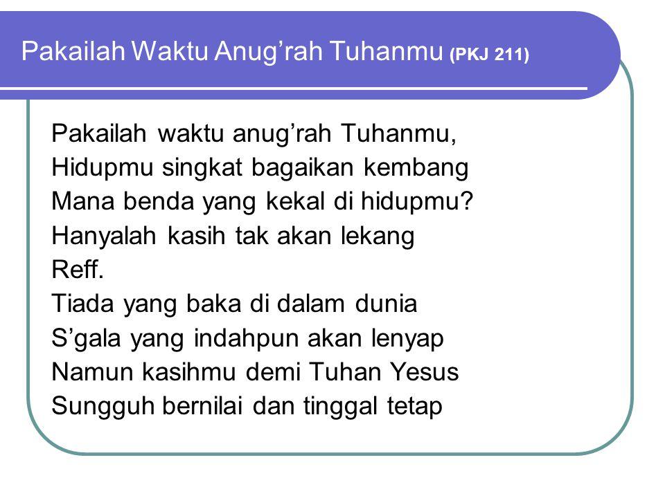 Pakailah Waktu Anug'rah Tuhanmu (PKJ 211)