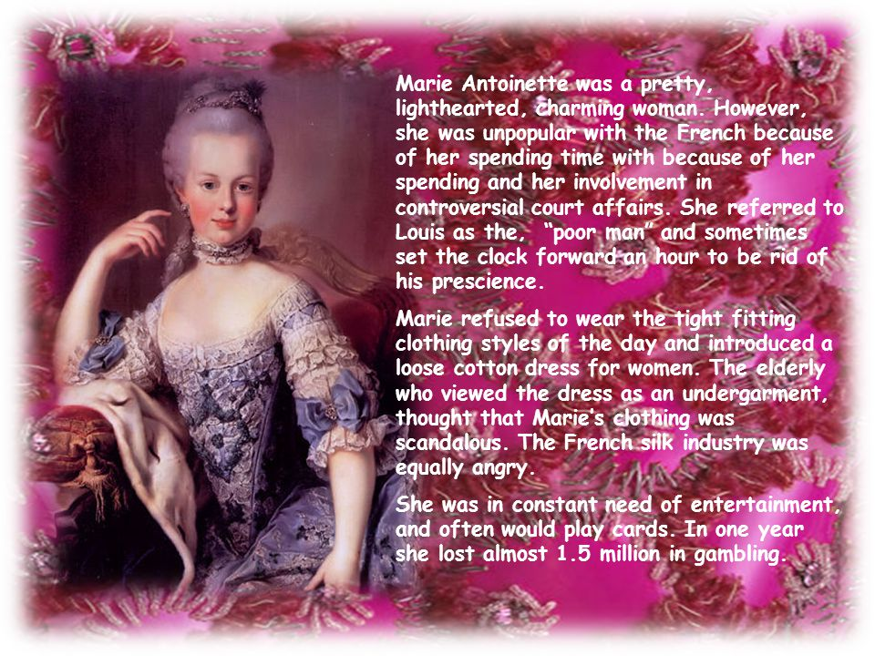 Marie Antoinette was a pretty, lighthearted, charming woman