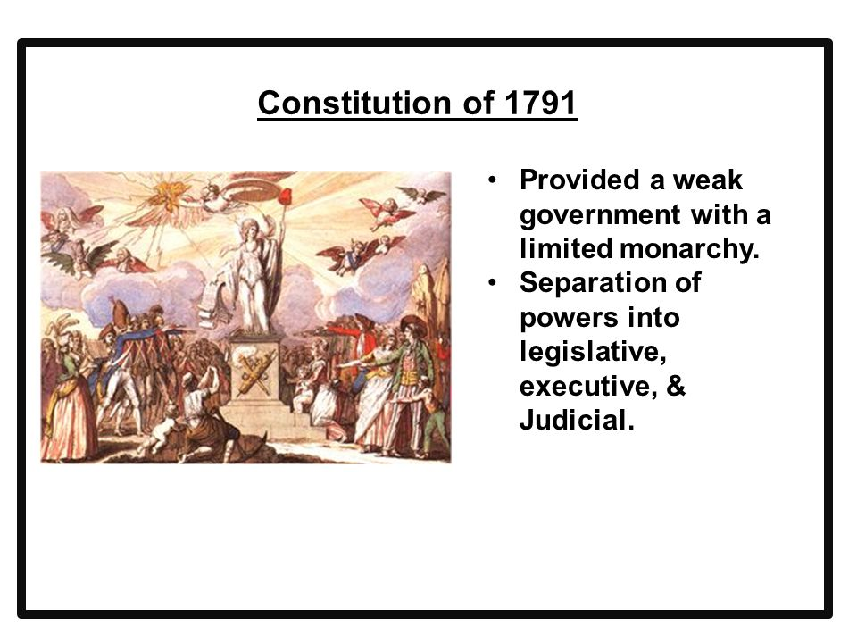 Constitution of 1791 Provided a weak government with a limited monarchy.