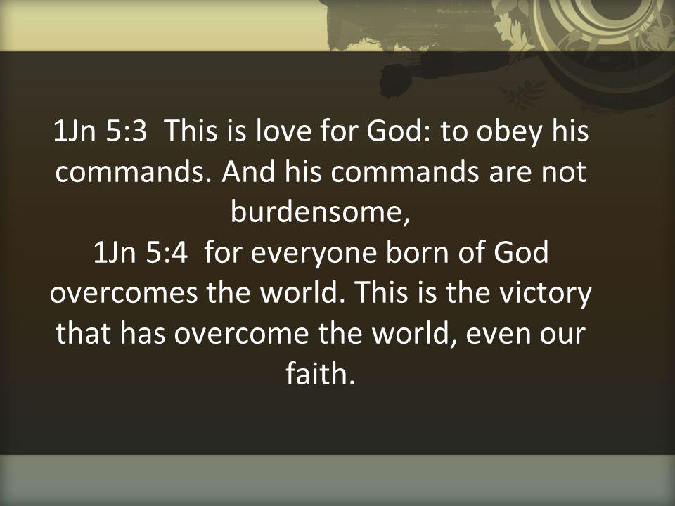 1Jn 5:3 This is love for God: to obey his commands