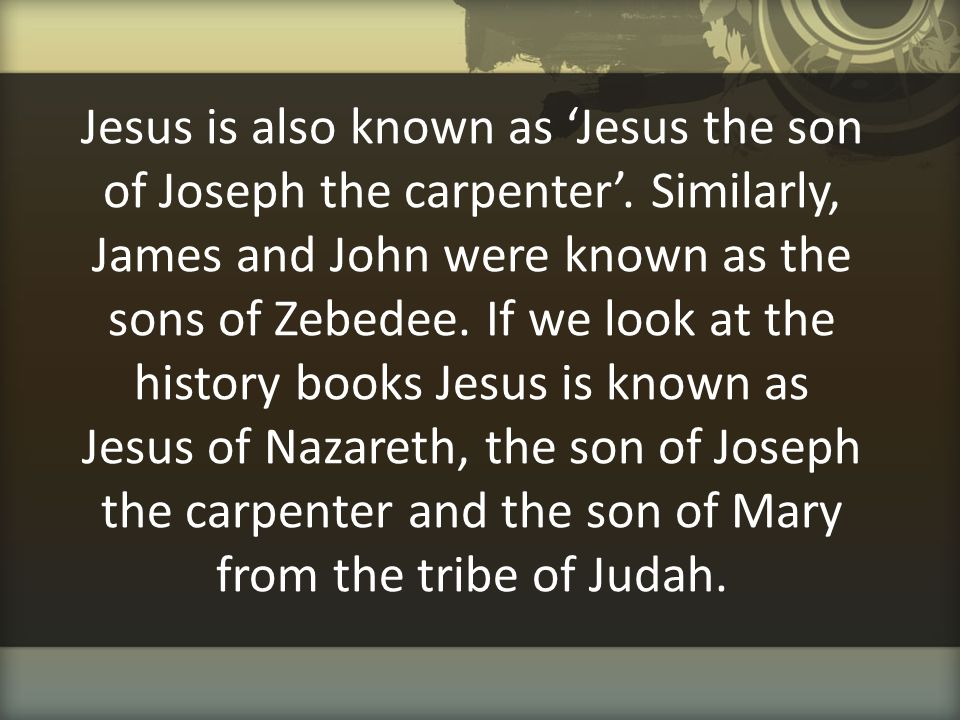 Jesus is also known as 'Jesus the son of Joseph the carpenter'