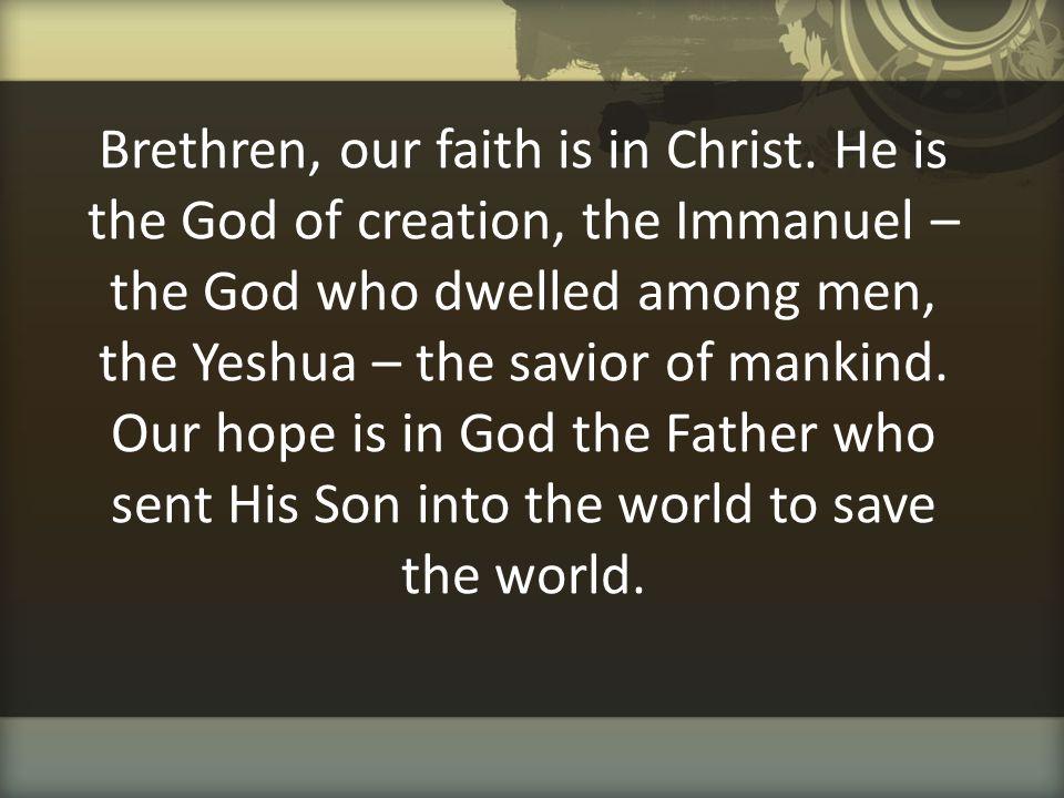 Brethren, our faith is in Christ