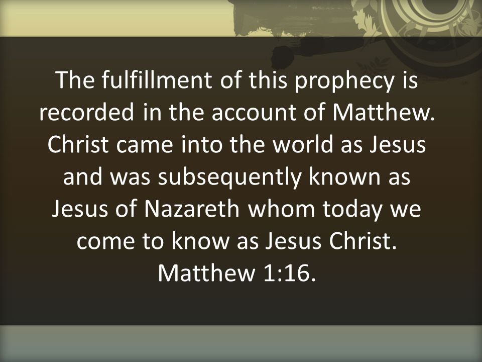 The fulfillment of this prophecy is recorded in the account of Matthew