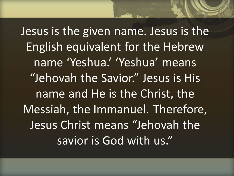 Jesus is the given name.