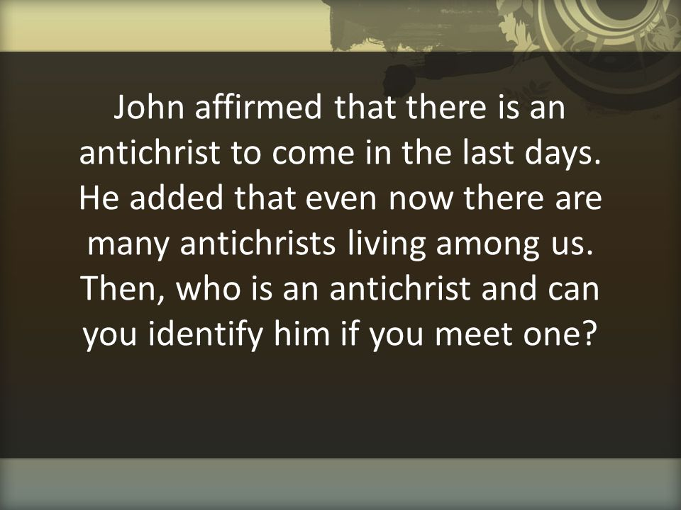 John affirmed that there is an antichrist to come in the last days