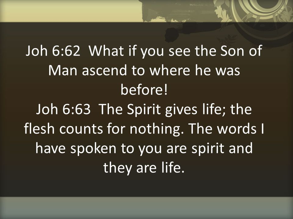 Joh 6:62 What if you see the Son of Man ascend to where he was before