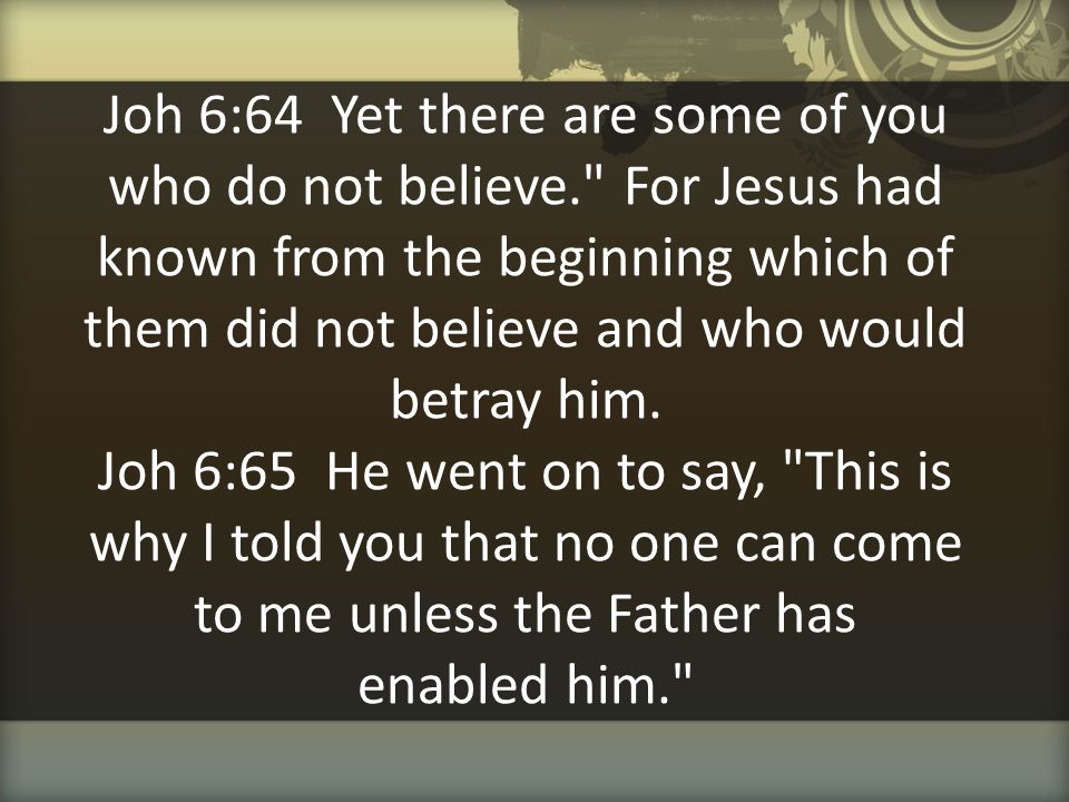 Joh 6:64 Yet there are some of you who do not believe