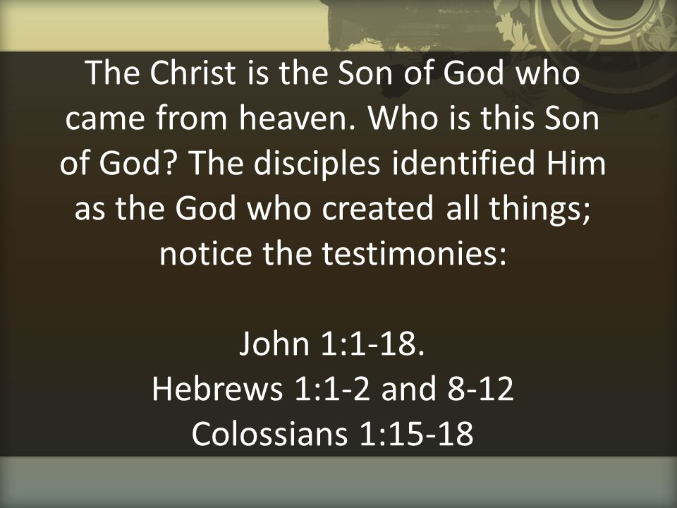 The Christ is the Son of God who came from heaven