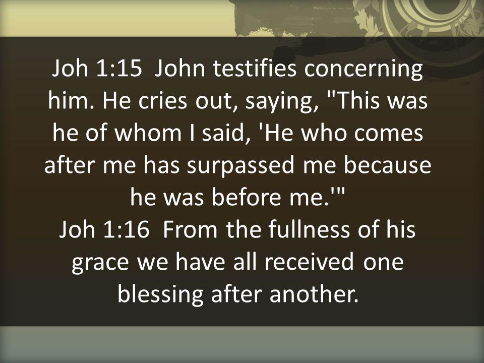 Joh 1:15 John testifies concerning him